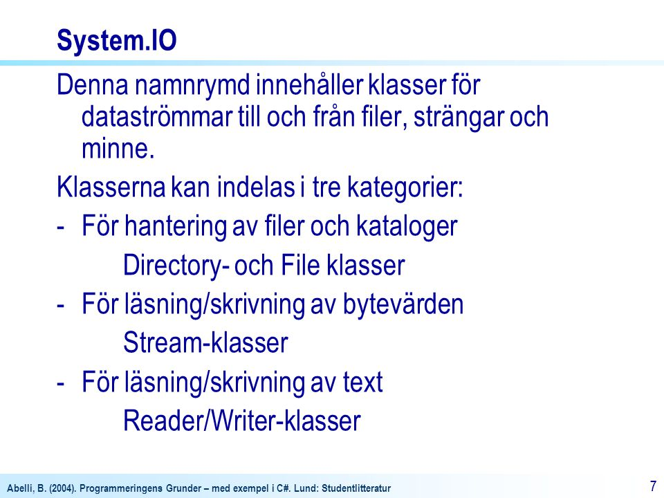 System.IO Denna namnrymd innehåller klasser för dataströmmar till och från filer, strängar och minne.