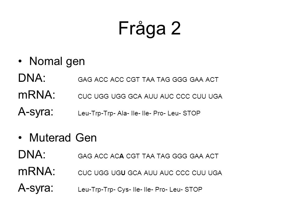 Fråga 2 Nomal gen DNA: GAG ACC ACC CGT TAA TAG GGG GAA ACT