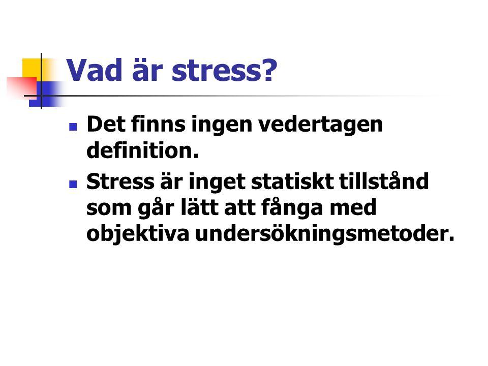 Vad är stress Det finns ingen vedertagen definition.