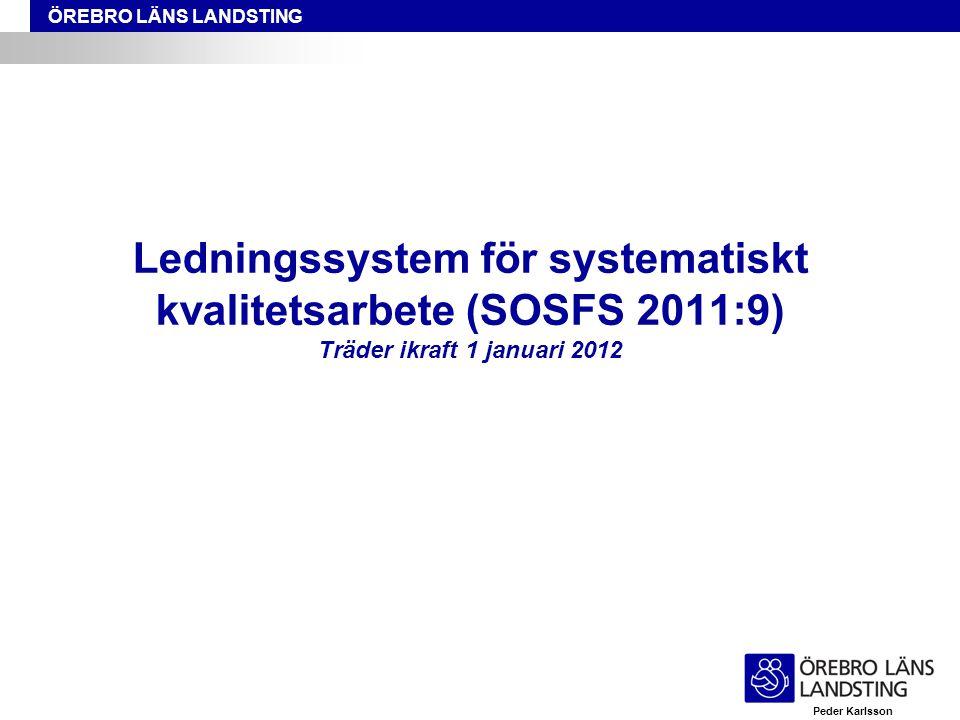 Ledningssystem för systematiskt kvalitetsarbete (SOSFS 2011:9) Träder ikraft 1 januari 2012