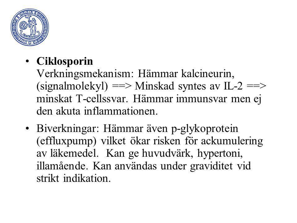 Ciklosporin Verkningsmekanism: Hämmar kalcineurin, (signalmolekyl) ==> Minskad syntes av IL-2 ==> minskat T-cellssvar. Hämmar immunsvar men ej den akuta inflammationen.