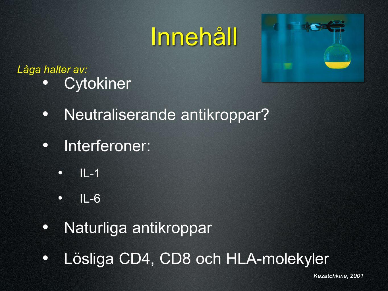 Innehåll Cytokiner Neutraliserande antikroppar Interferoner: