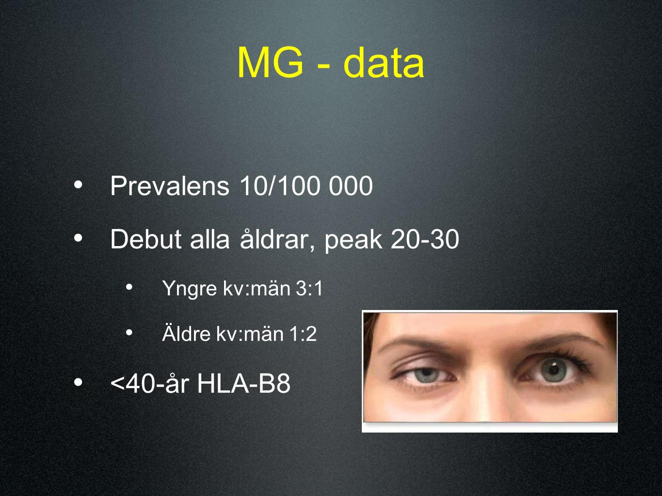 MG - data Prevalens 10/100 000 Debut alla åldrar, peak 20-30