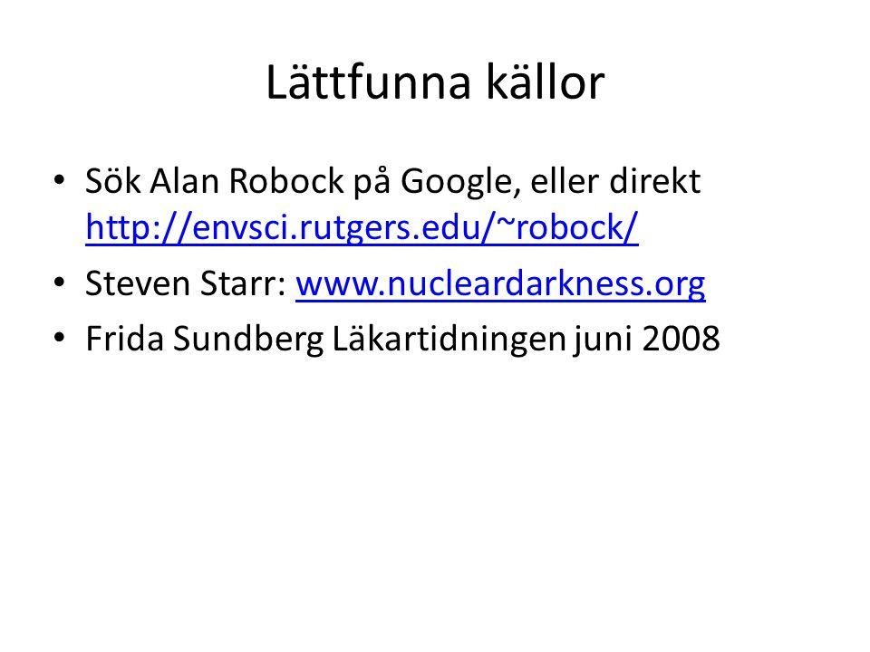 Lättfunna källor Sök Alan Robock på Google, eller direkt http://envsci.rutgers.edu/~robock/ Steven Starr: www.nucleardarkness.org.