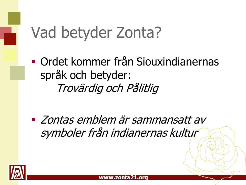 Vad betyder Zonta Ordet kommer från Siouxindianernas språk och betyder: Trovärdig och Pålitlig.