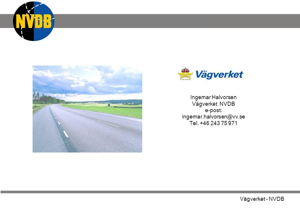 Ingemar Halvorsen Vägverket NVDB e-post: ingemar. halvorsen@vv. se Tel