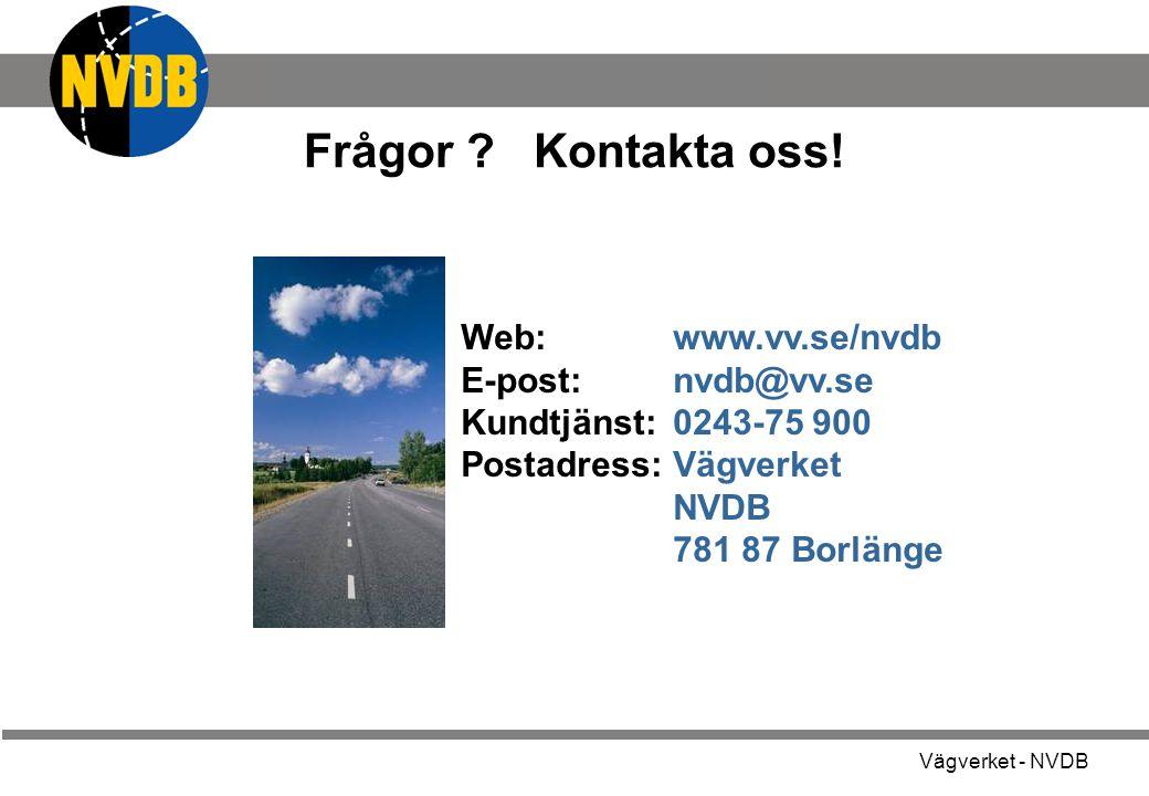 Frågor Kontakta oss! Web: www.vv.se/nvdb. E-post: nvdb@vv.se. Kundtjänst: 0243-75 900. Postadress: Vägverket.