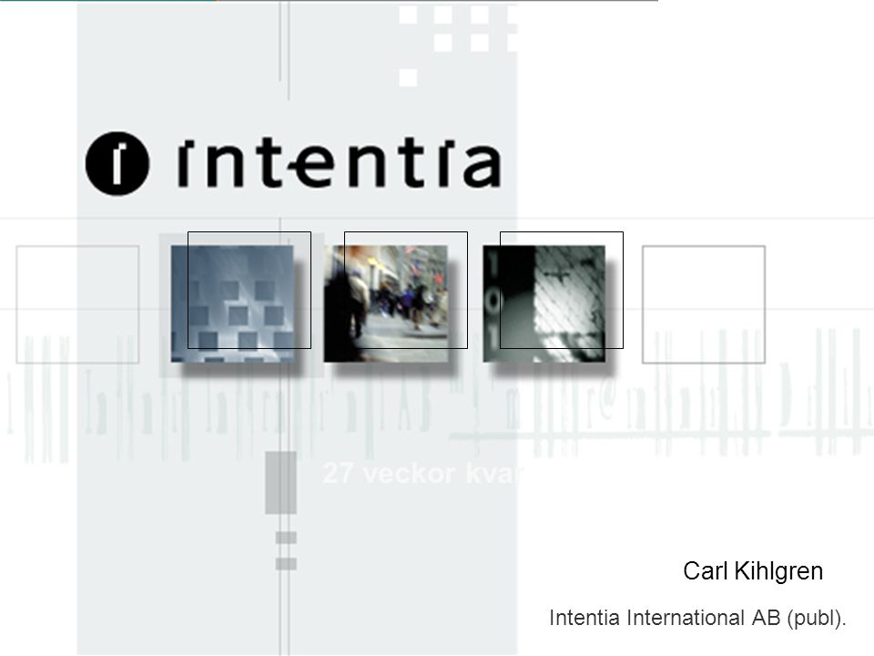 27 veckor kvar Carl Kihlgren Intentia International AB (publ).