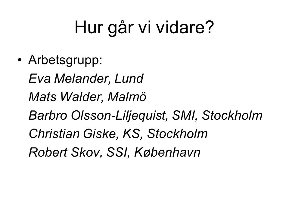 Hur går vi vidare Arbetsgrupp: Eva Melander, Lund Mats Walder, Malmö