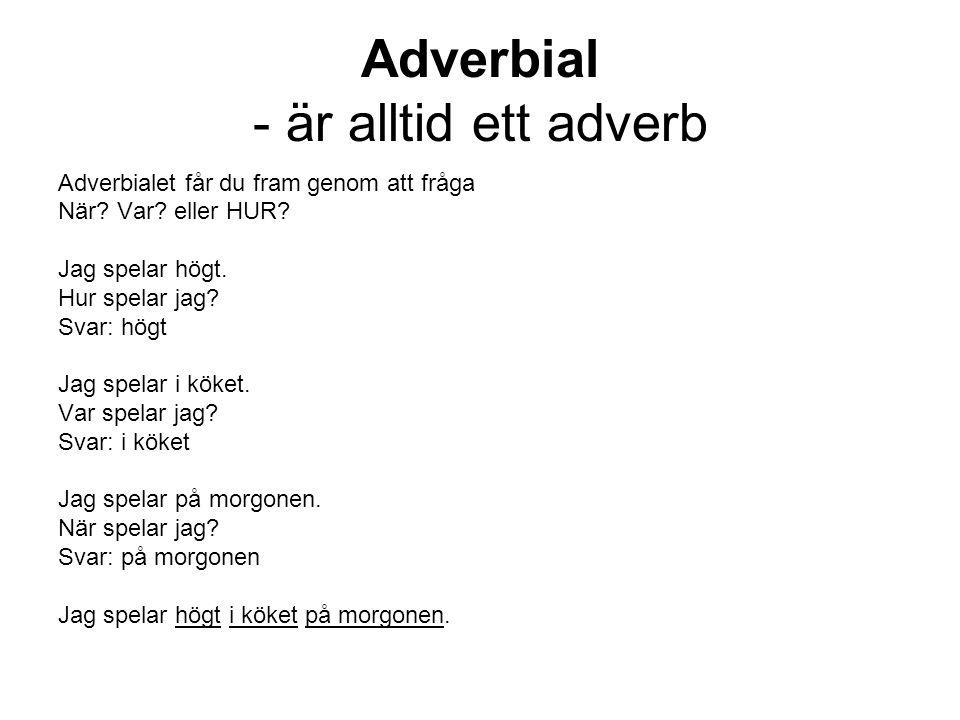 Adverbial - är alltid ett adverb