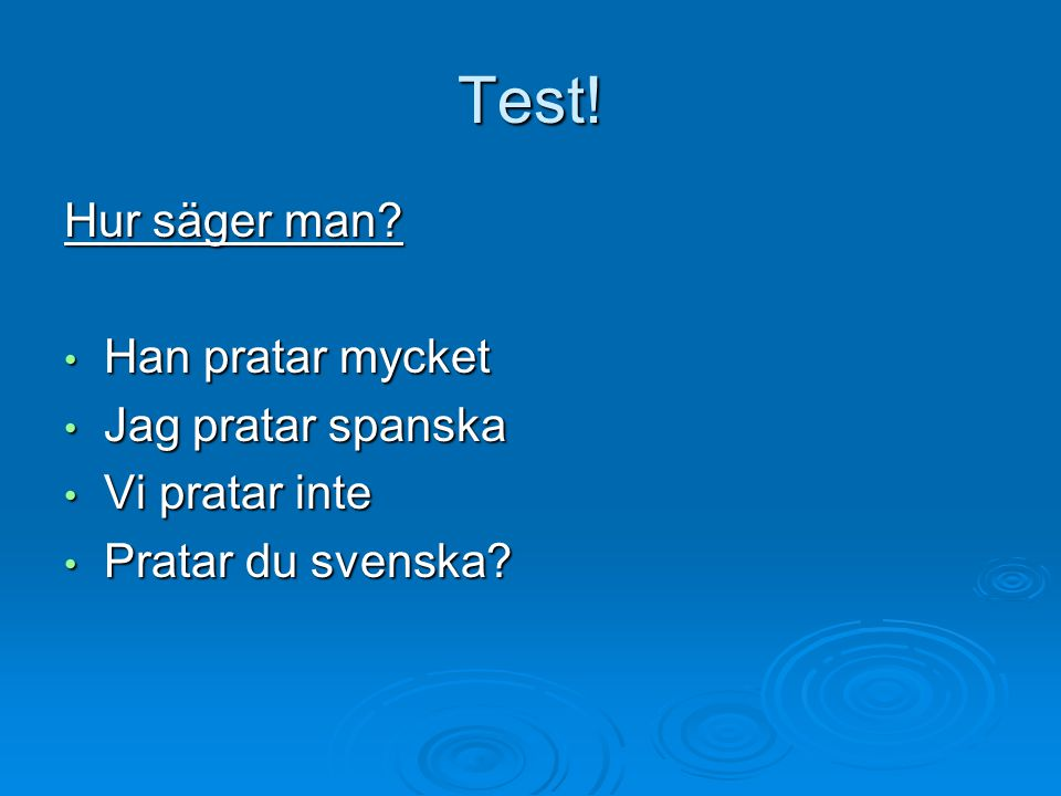 Test! Hur säger man Han pratar mycket Jag pratar spanska