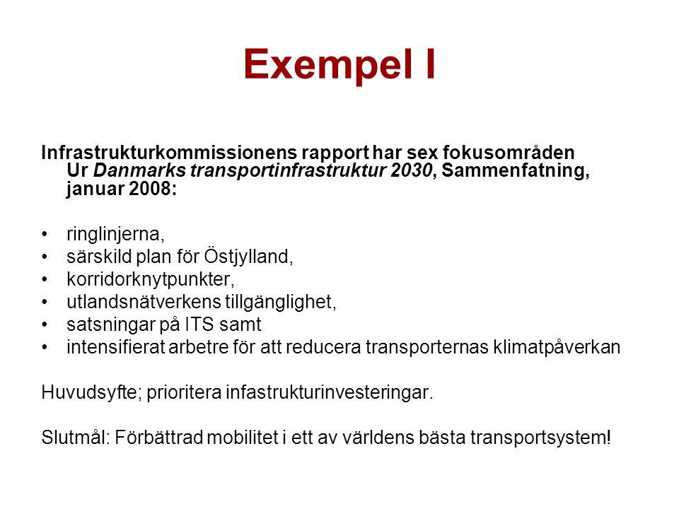Exempel I Infrastrukturkommissionens rapport har sex fokusområden Ur Danmarks transportinfrastruktur 2030, Sammenfatning, januar 2008: