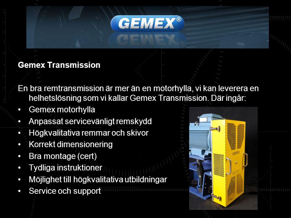 Gemex Transmission En bra remtransmission är mer än en motorhylla, vi kan leverera en helhetslösning som vi kallar Gemex Transmission. Där ingår: