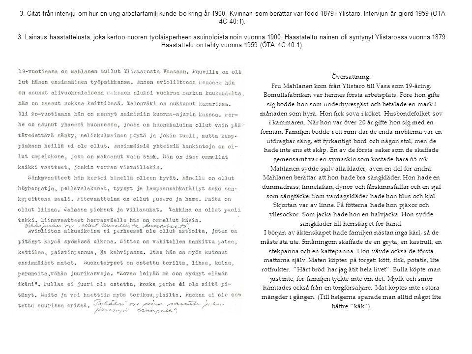 3. Citat från intervju om hur en ung arbetarfamilj kunde bo kring år 1900. Kvinnan som berättar var född 1879 i Ylistaro. Intervjun är gjord 1959 (ÖTA 4C 40:1).