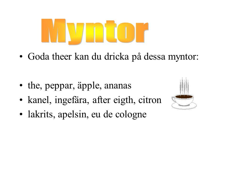 Myntor Goda theer kan du dricka på dessa myntor: