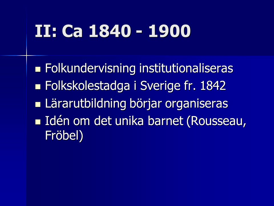 II: Ca 1840 - 1900 Folkundervisning institutionaliseras