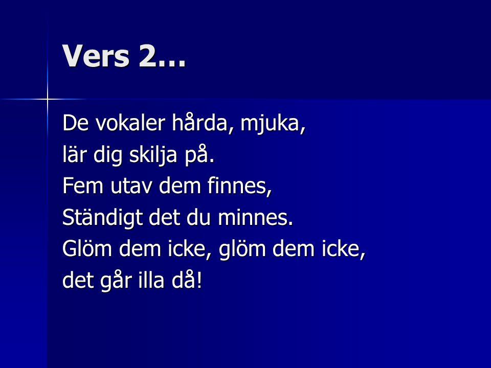 Vers 2… De vokaler hårda, mjuka, lär dig skilja på.