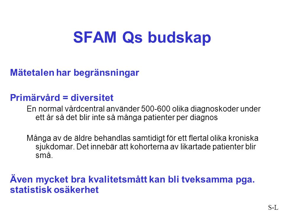 SFAM Qs budskap Mätetalen har begränsningar Primärvård = diversitet