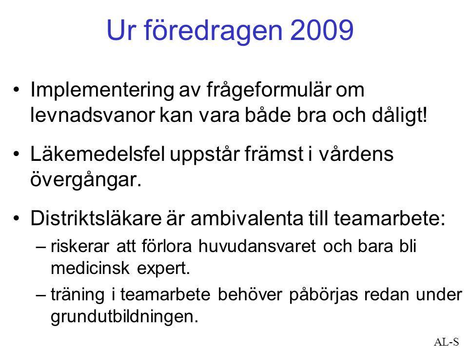 Ur föredragen 2009 Implementering av frågeformulär om levnadsvanor kan vara både bra och dåligt! Läkemedelsfel uppstår främst i vårdens övergångar.
