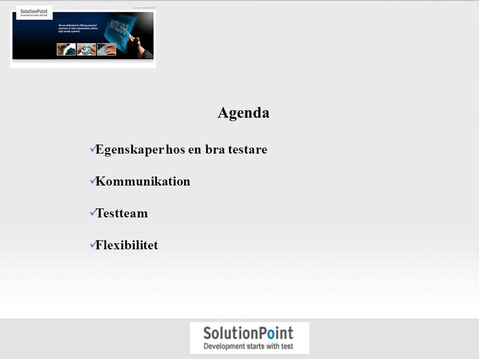 Agenda Egenskaper hos en bra testare Kommunikation Testteam