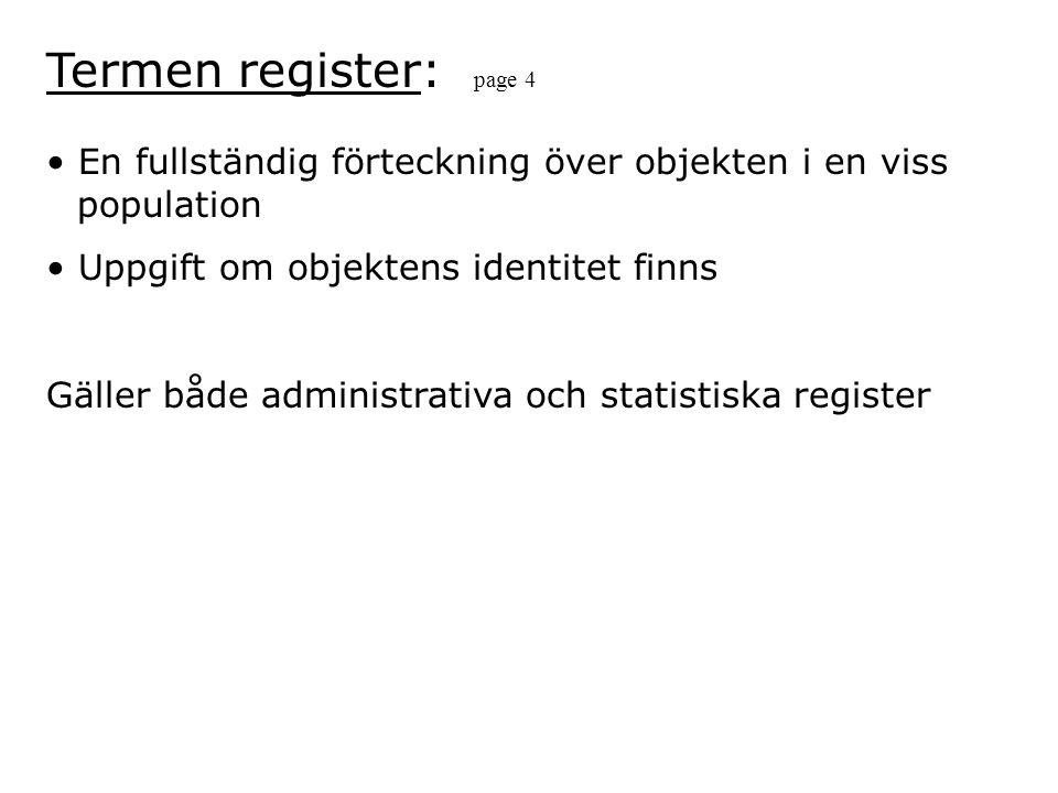 Termen register: page 4 En fullständig förteckning över objekten i en viss population. Uppgift om objektens identitet finns.