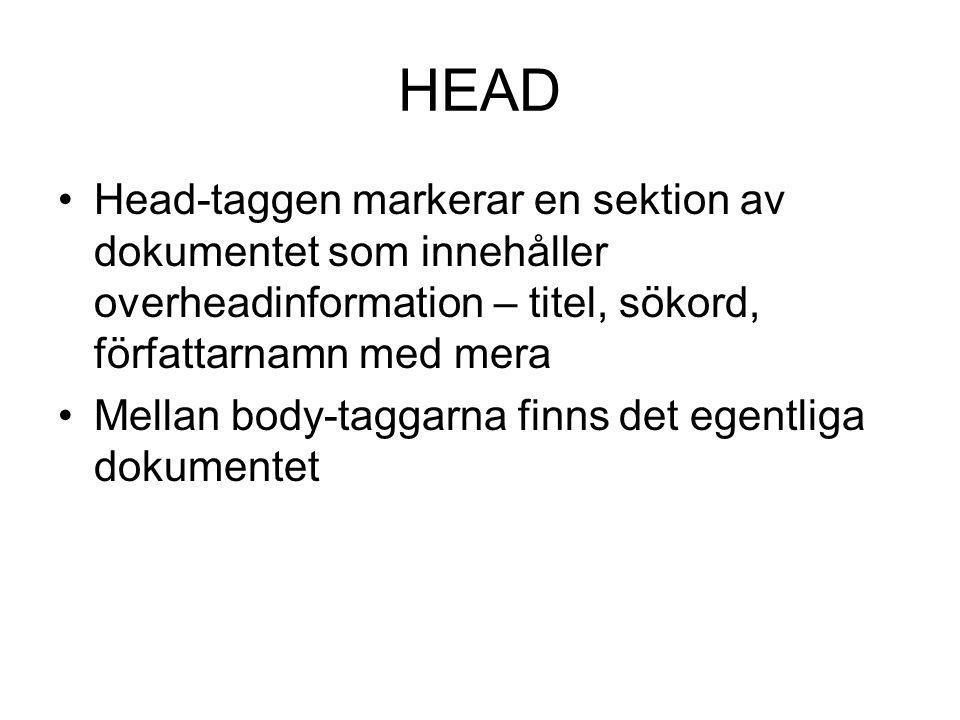 HEAD Head-taggen markerar en sektion av dokumentet som innehåller overheadinformation – titel, sökord, författarnamn med mera.