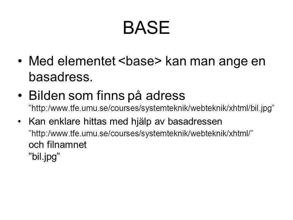 BASE Med elementet <base> kan man ange en basadress.