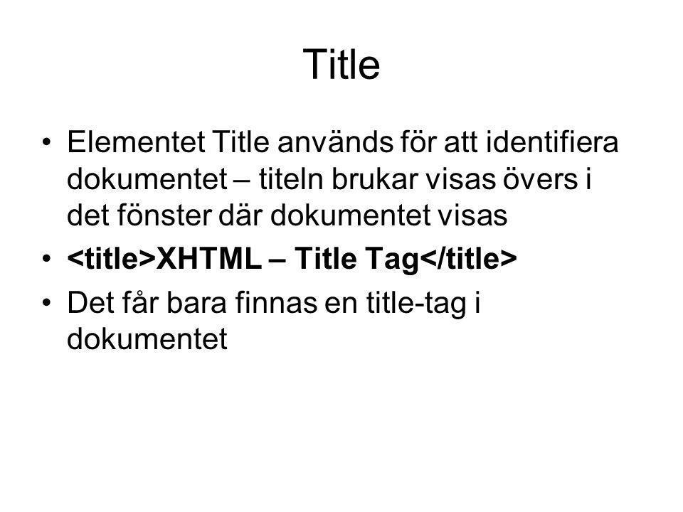 Title Elementet Title används för att identifiera dokumentet – titeln brukar visas övers i det fönster där dokumentet visas.