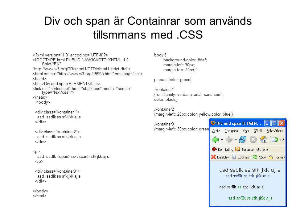Div och span är Containrar som används tillsmmans med .CSS