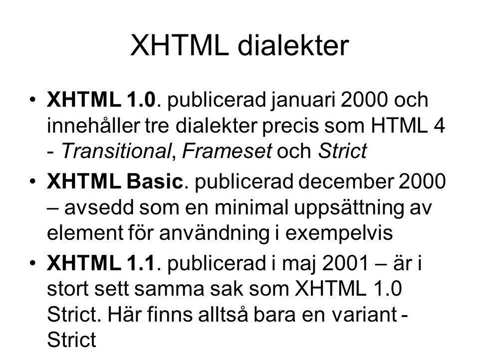 XHTML dialekter XHTML 1.0. publicerad januari 2000 och innehåller tre dialekter precis som HTML 4 - Transitional, Frameset och Strict.