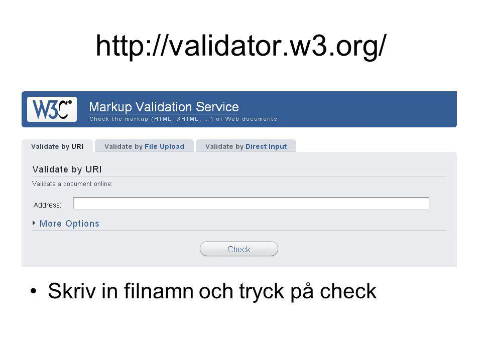 http://validator.w3.org/ Skriv in filnamn och tryck på check