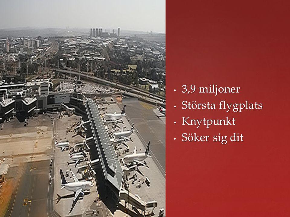 3,9 miljoner Största flygplats Knytpunkt Söker sig dit