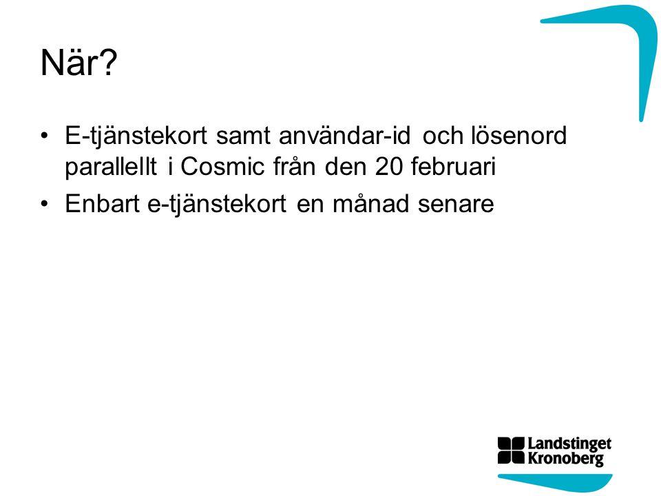 När. E-tjänstekort samt användar-id och lösenord parallellt i Cosmic från den 20 februari.