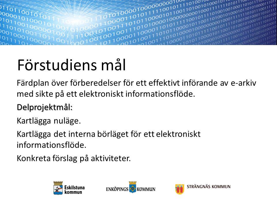 Förstudiens mål Färdplan över förberedelser för ett effektivt införande av e-arkiv med sikte på ett elektroniskt informationsflöde.