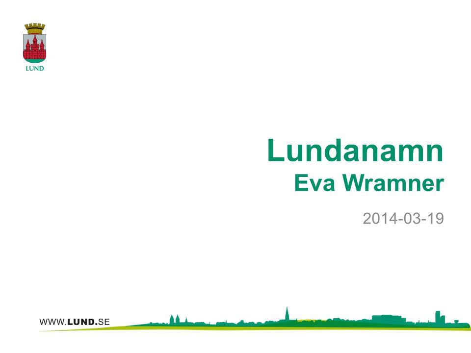 Lundanamn Eva Wramner 2014-03-19