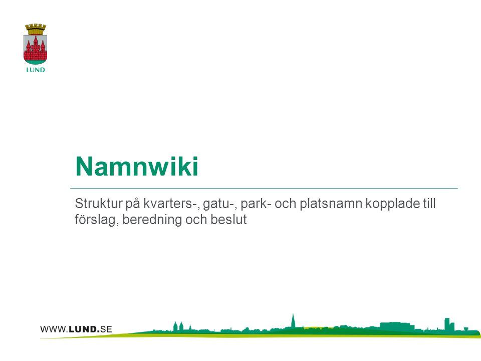 Namnwiki Struktur på kvarters-, gatu-, park- och platsnamn kopplade till förslag, beredning och beslut.