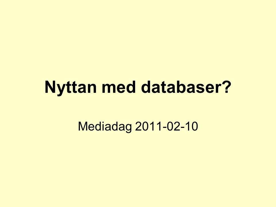 Nyttan med databaser Mediadag 2011-02-10