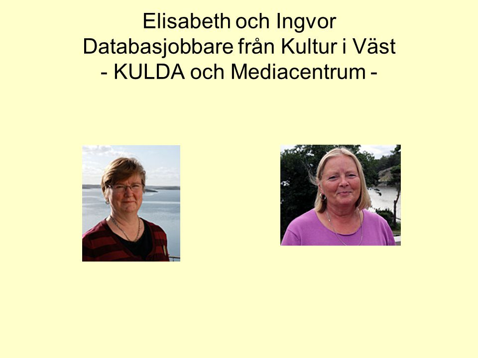 Elisabeth och Ingvor Databasjobbare från Kultur i Väst - KULDA och Mediacentrum -