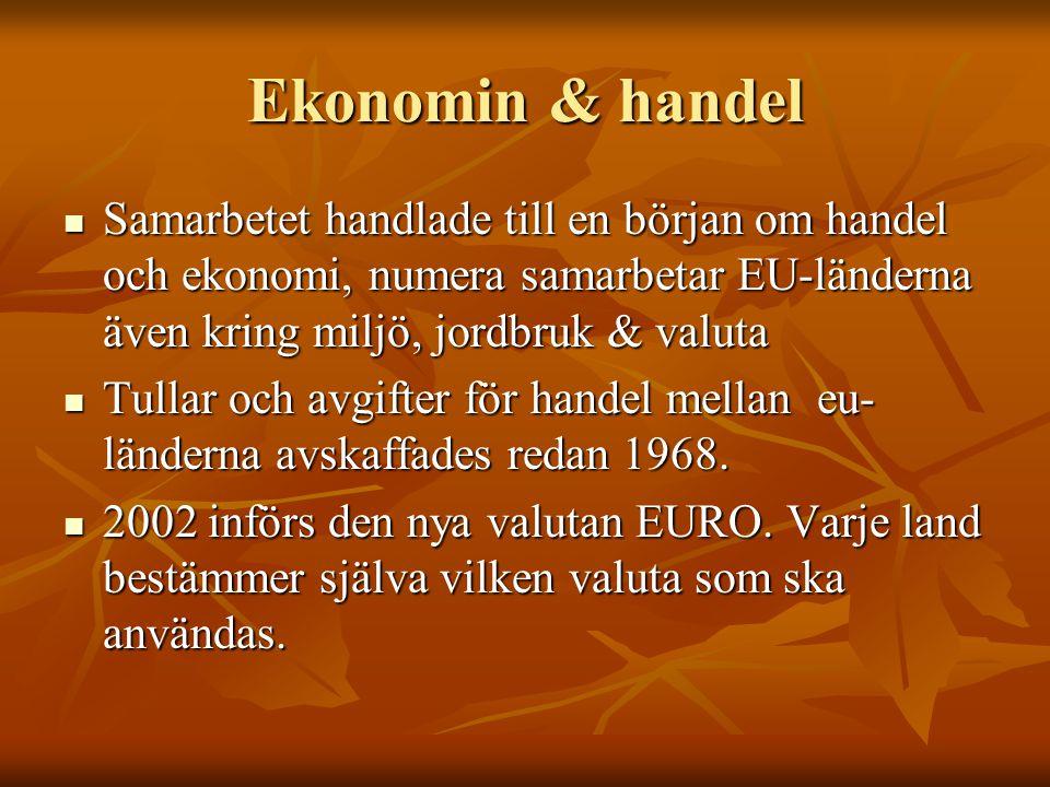 Ekonomin & handel Samarbetet handlade till en början om handel och ekonomi, numera samarbetar EU-länderna även kring miljö, jordbruk & valuta.