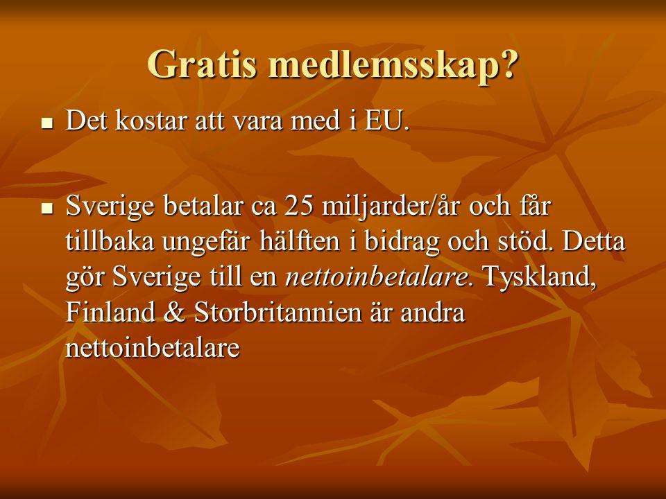 Gratis medlemsskap Det kostar att vara med i EU.