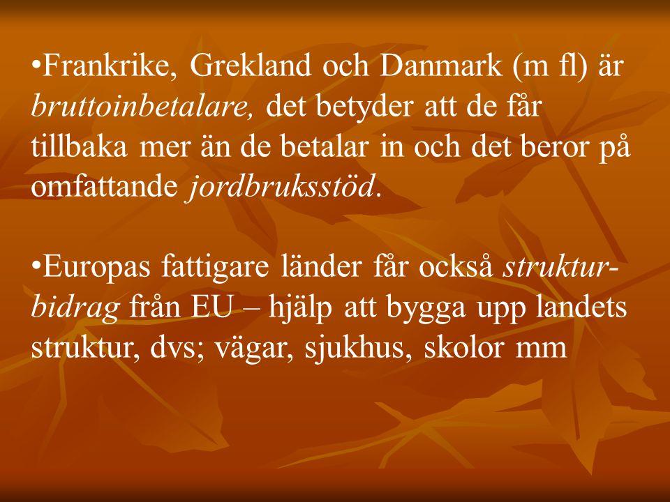 Frankrike, Grekland och Danmark (m fl) är bruttoinbetalare, det betyder att de får tillbaka mer än de betalar in och det beror på omfattande jordbruksstöd.
