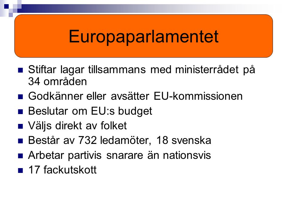 Europaparlamentet Stiftar lagar tillsammans med ministerrådet på 34 områden. Godkänner eller avsätter EU-kommissionen.