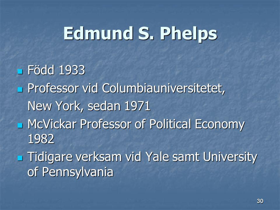 Edmund S. Phelps Född 1933 Professor vid Columbiauniversitetet,