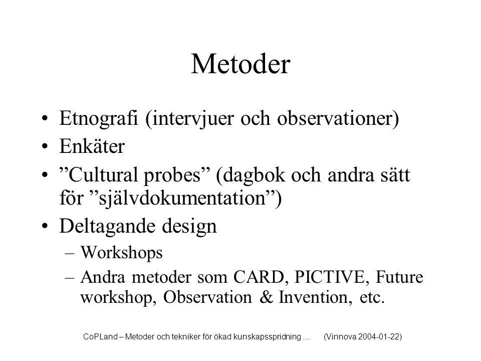 Metoder Etnografi (intervjuer och observationer) Enkäter