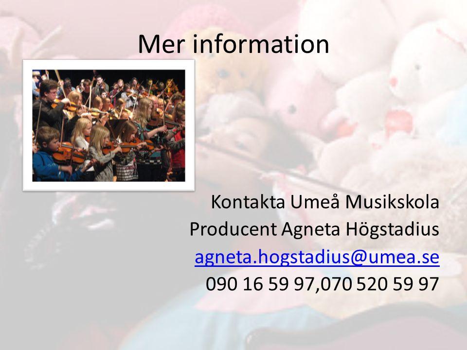 Mer information Kontakta Umeå Musikskola Producent Agneta Högstadius agneta.hogstadius@umea.se 090 16 59 97,070 520 59 97