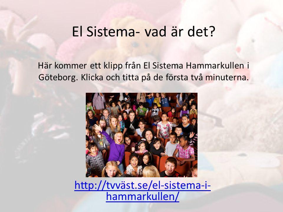 El Sistema- vad är det Här kommer ett klipp från El Sistema Hammarkullen i Göteborg. Klicka och titta på de första två minuterna.