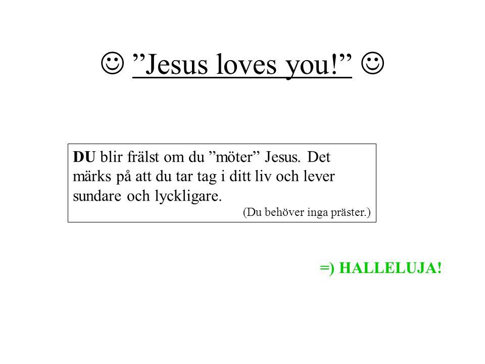  Jesus loves you!  DU blir frälst om du möter Jesus. Det märks på att du tar tag i ditt liv och lever sundare och lyckligare.
