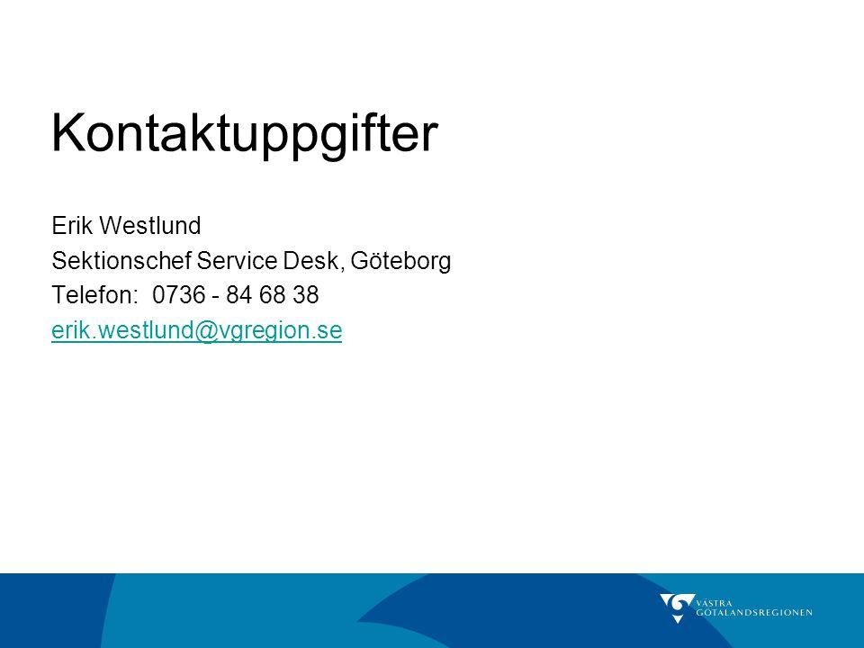 Kontaktuppgifter Erik Westlund Sektionschef Service Desk, Göteborg Telefon: 0736 - 84 68 38 erik.westlund@vgregion.se
