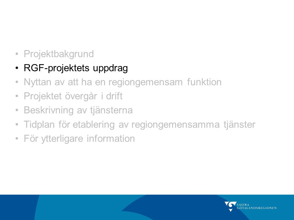 Projektbakgrund RGF-projektets uppdrag. Nyttan av att ha en regiongemensam funktion. Projektet övergår i drift.