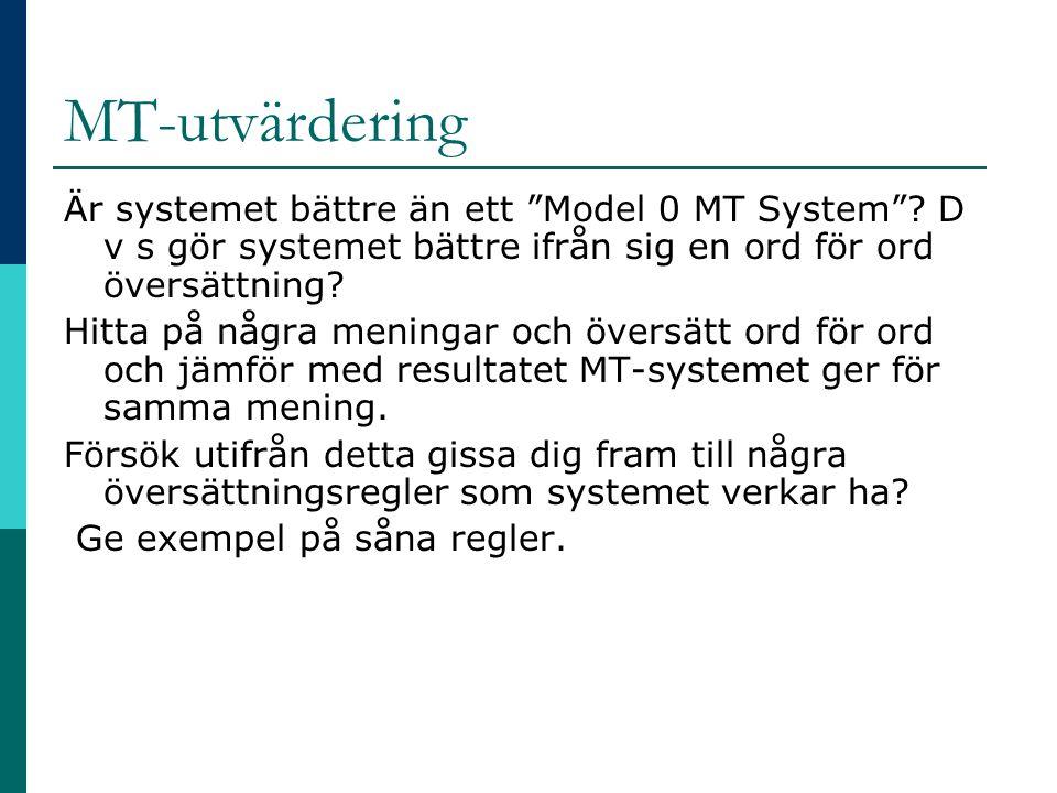 MT-utvärdering Är systemet bättre än ett Model 0 MT System D v s gör systemet bättre ifrån sig en ord för ord översättning